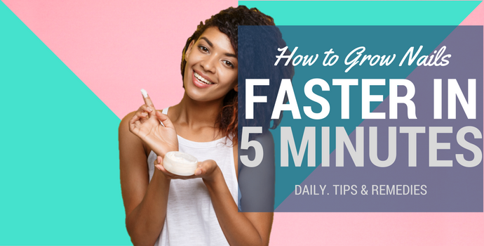 How to Grow Nails Faster in 5 Minutes Daily