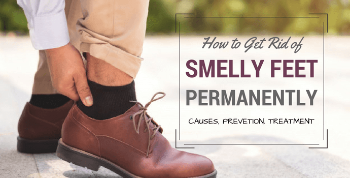 how to get rid of smelly feet permanently tratment and causes