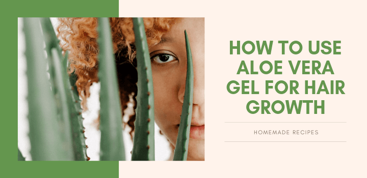 How To Use Aloe Vera Gel For Hair Growth at home