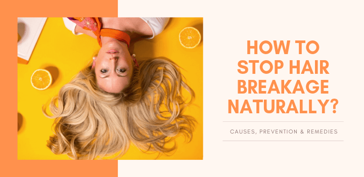 How to Stop Hair Breakage Naturally Causes, Remedies & Prevention